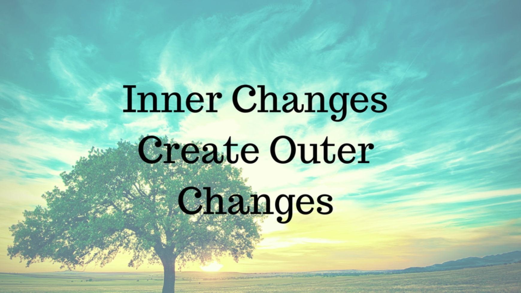 Inner changes create outer changes